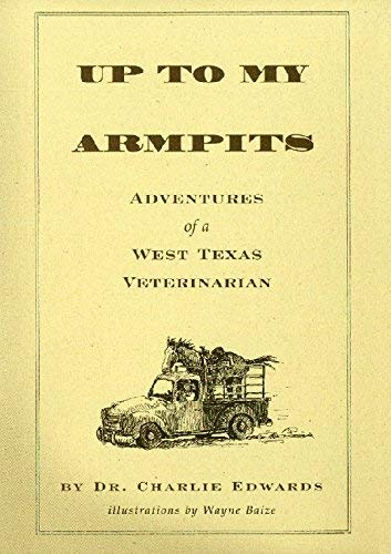 9780965798563: Up To My Armpits (Adventures of a West Texas Veterinarian)