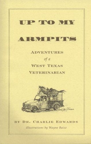 9780965798570: Up To My Armpits: Adventures Of A West Texas Veterinarian