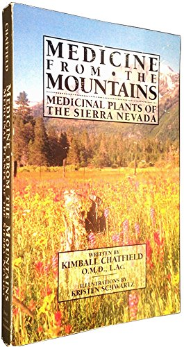 Medicine from the Mountains: Medicinal Plants of the Sierra Nevada: Kimball Chatfield