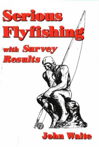 9780965800501: Serious Flyfishing with Survey Results