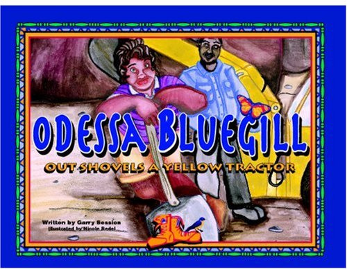 Odessa Bluegill Outshovels a Yellow Tractor: Session, Garry (illustrated by Nicole Redel)