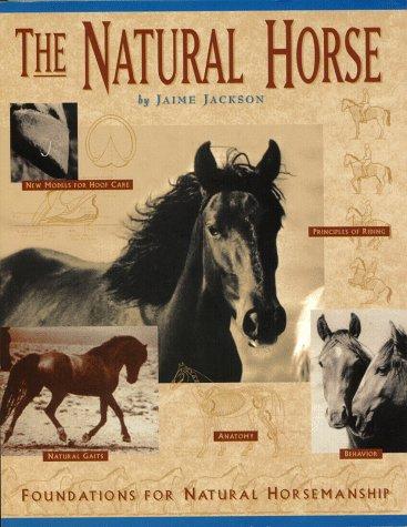 The Natural Horse , Foundations for Natural Horsemanship: Jackson , Jaime / Larry Lindahl