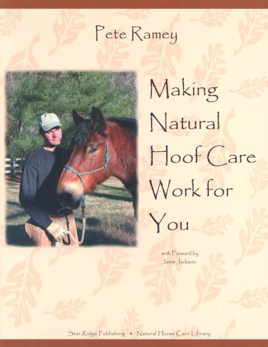 Making Natural Hoof Care Work for You: Ramey, Pete
