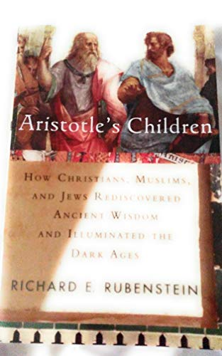 9780965800846: Aristotle's Children: How Christians, Muslims, and Jews Rediscovered Ancient Wisdom and Illuminated the Dark Ages