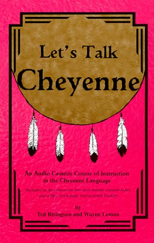 9780965801416: Let's Talk Cheyenne: An Audio Cassette Tape Course of Instruction in the Cheyenne Language