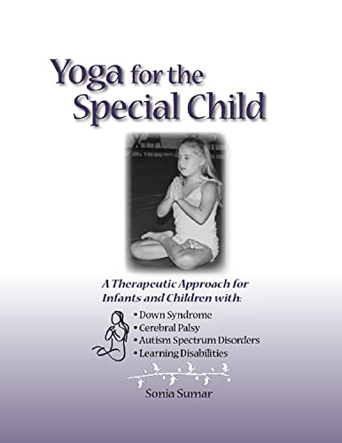 9780965802406: Yoga for the Special Child: A Therapeutic Approach for Infants and Children With Down Syndrome, Cerebral Palsy, Autism Spectrum Disorders and Learning ... Cerebral Palsy and Learning Disabilities
