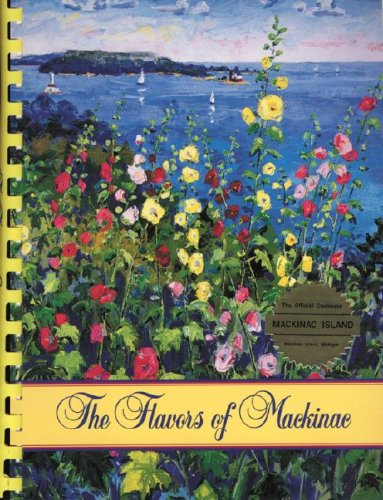 The Flavors of Mackinac : The Official Cookbook {of} Mackinac Island, {Michigan}: COOKBOOK}