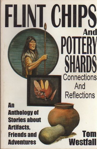 9780965807203: Flint Chips and Pottery Shards: Connections and Reflections: An Anthology of Stories About Artifacts, Friends and Adventures