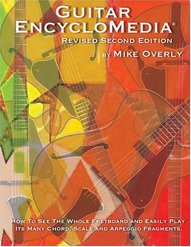 9780965808651: Guitar Encyclomedia: How to See the Whole Fretboard and Easily Play Its Many Chord, Scale and   Arppeggio Fragments