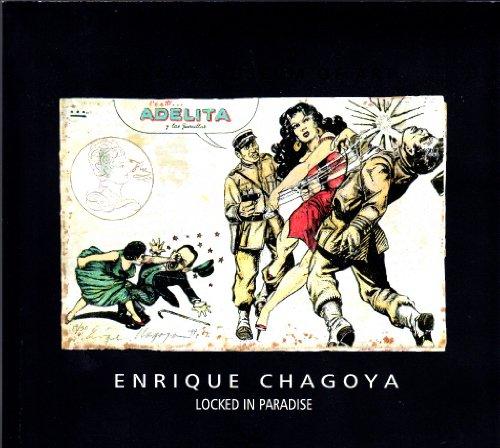 Enrique Chagoya : Locled in Paradise: Chagoya, Enrique Goldman, Shifra M. Deming, Diane M.