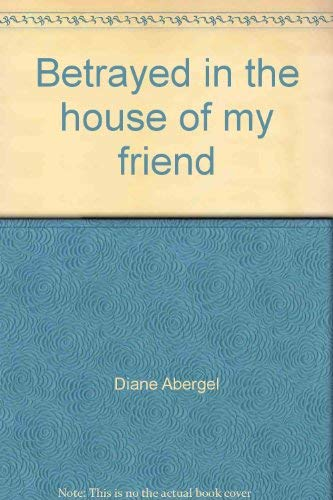 Betrayed in the house of my friend: Abergel, Diane