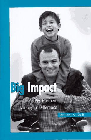 Big Impact: Big Brothers Making a Difference: Greif, Richard S.