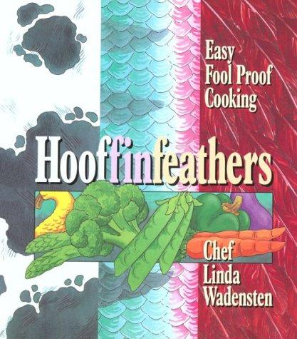Hooffin Feathers: Easy Fool Proof Cooking: Linda Wadensten
