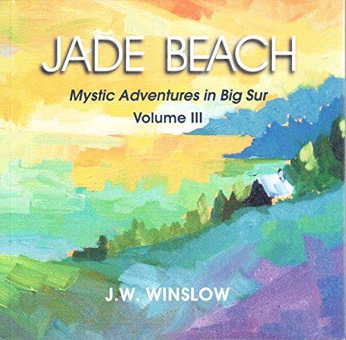 Jade Beach: Volume III: Mystic Adventures in Big Sur: Winslow, J. W.