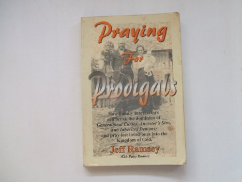 Praying for Prodigals (HOW FAMILY INTERCESSORS CAN: JEFF RAMSEY