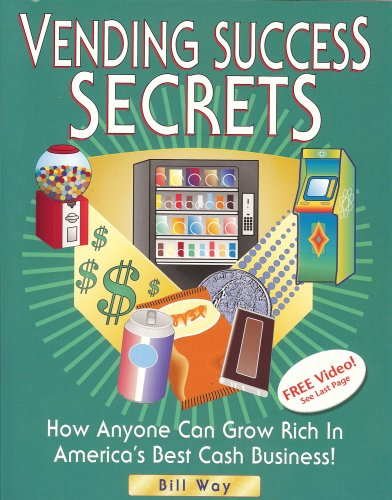 9780965822701: Vending Success Secrets: How Anyone Can Grow Rich in America's Best Cash Business!
