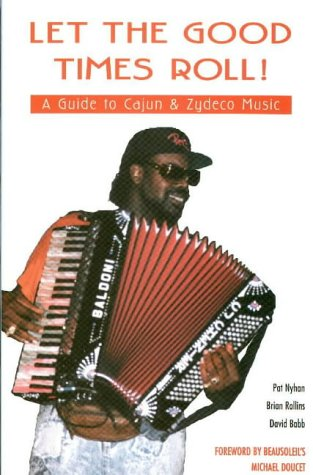 Let the Good Times Roll !, A Guide to Cajun & Zydeco Music