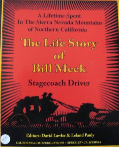 The Life Story of Bill Meek Stagecoach Driver (A lifetime spent in the Sierra Nevada Mountains of ...