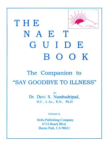 "9780965824231: The Naet Guide Book: The Companion to ""Say Good-Bye to Illness"""