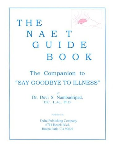 9780965824293: The Naet Guide Book: The Companion to 'Say Good-Bye to Illness'