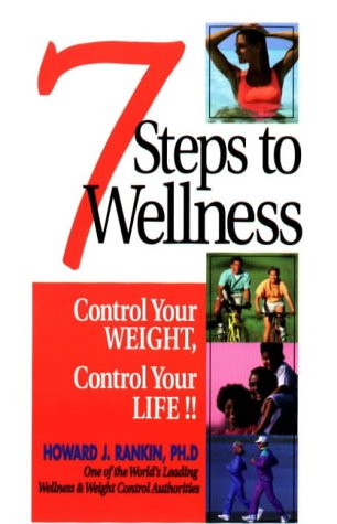 9780965826112: 7 Steps to Wellness: Control Your Weight, Control You Life