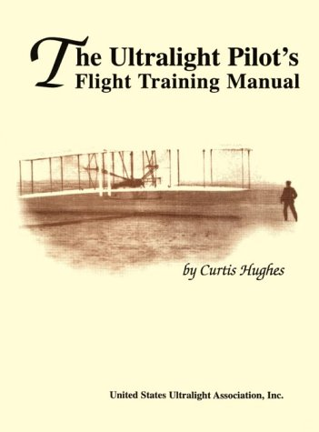The Ultralight Pilot's Flight Training Manual: Curtis Hughes