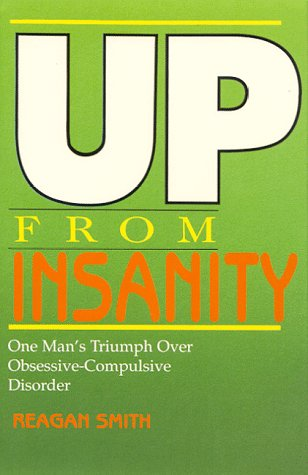 9780965828802: Up From Insanity: One Man's Triumph Over Obsessive-Compulsive Disorder