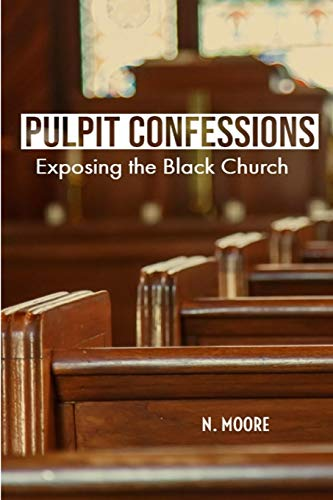 Pulpit Confessions: Exposing the Black Church: Moore, N.