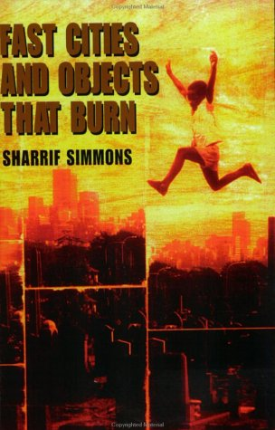 9780965830829: Fast Cities and Objects That Burn: The Poetry of Sharrif Simmons