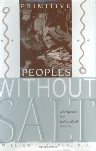 Primitive peoples without salt: A perspective for industrialized societies: William J Oliver
