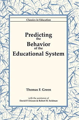 Predicting the Behavior of the Educational System: Green, Thomas F.