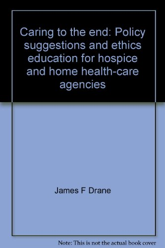 Caring to the end: Policy suggestions and ethics education for hospice and home health-care ...