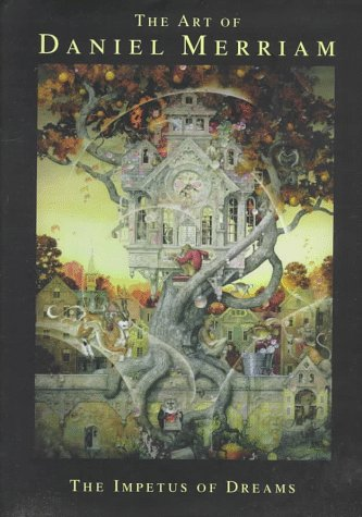 The Art of Daniel Merriam: The Impetus of Dreams [SIGNED BY ARTIST/AUTHOR]: Merriam, Daniel B.