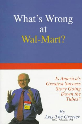 9780965837200: What's Wrong at Wal-Mart?: Is America's Greatest Success Story Going Down the Tubes?