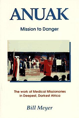 Anuak: Mission to Danger: Meyer, Bill, Meyer, William