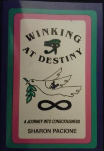 Winking At Destiny: A Journey into Cousciousness: Pacione, Sharon