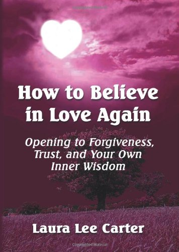 9780965840460: How To Believe in Love Again: Opening to Forgiveness, Trust and Your Own Inner Wisdom