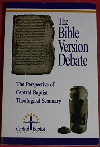 9780965840507: The Bible Version Debate The Perspective Of Central Baptist Theological Seminary