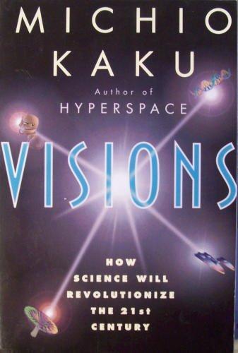 Visions How Science Will Revolutionize the 21st Century: Michio Kaku