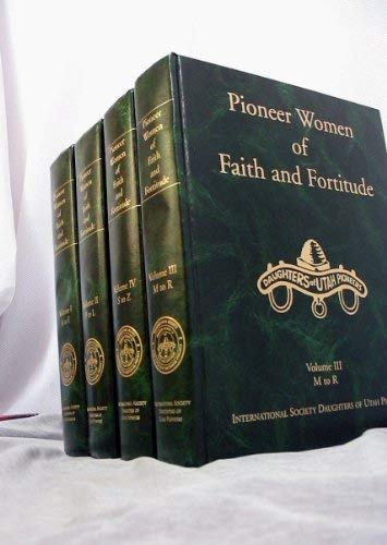 Pioneer Women of Faith and Fortitude (4 Volume set): International Society Daughters of Utah ...