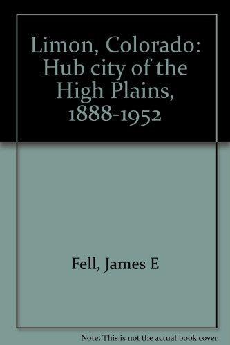 Limon, Colorado: Hub City of the High: Fell, James E.