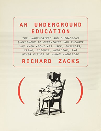 9780965843928: An Underground Education: The Unauthorized and Outrageous Supplement to Everything You Thought You Knew About Art, Sex, Business, Crime, Science, Medicine, and Other Fields of Human Knowledge