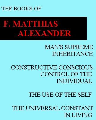 9780965844604: The Books of F. Matthias Alexander: Man's Supreme Inheritance, Constructive Conscious Control of the Individual, The Use of the Self, The Universal Constant in Living