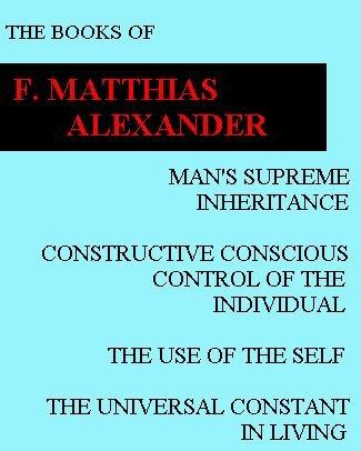 The Books of F. Matthias Alexander: Man's: F. Matthias Alexander