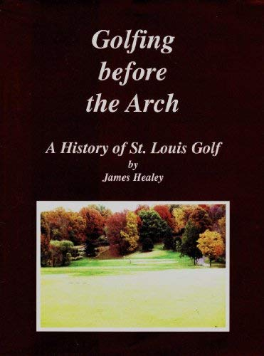 9780965846103: Golfing Before the Arch; A History of St. Louis Golf