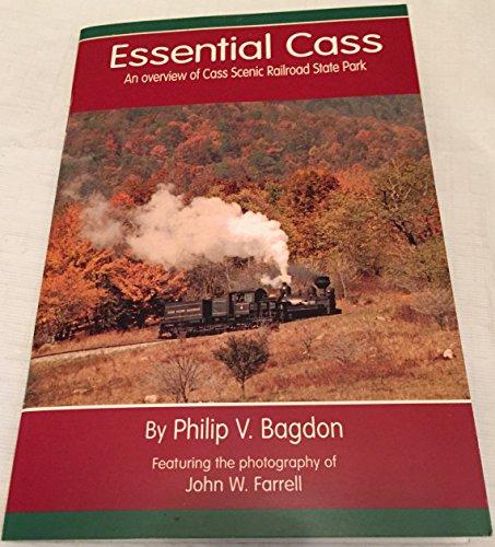 Essential Cass: An overview of Cass Scenic Railroad State Park, Cass, West Virginia: Bagdon, Philip...