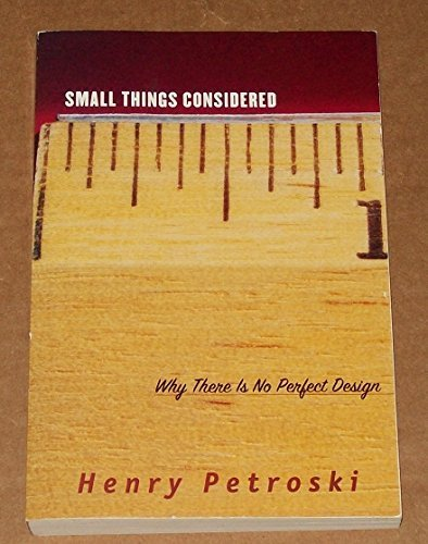 Small Things Considered. Why There Is No Perfect Design: Henry Petroski