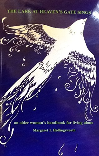 The Lark at Heaven's Gate Sings - an older woman's handbook for living alone: Margaret T....