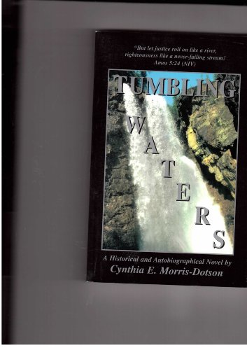 Tumbling waters: A historical and autobiographical novel: Morris-Dotson, Cynthia E
