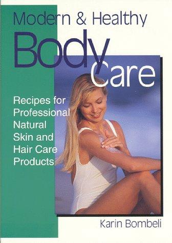Modern and Healthy Body Care : Recipes: Karin Bombeli